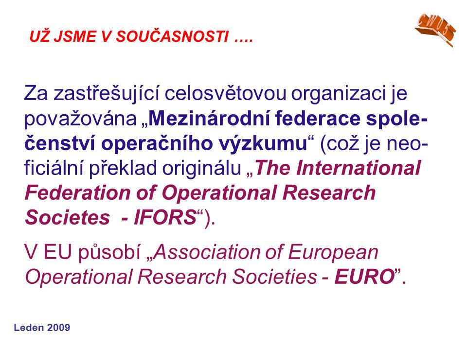 """Leden 2009 Za zastřešující celosvětovou organizaci je považována """"Mezinárodní federace spole- čenství operačního výzkumu (což je neo- ficiální překlad originálu """"The International Federation of Operational Research Societes - IFORS )."""