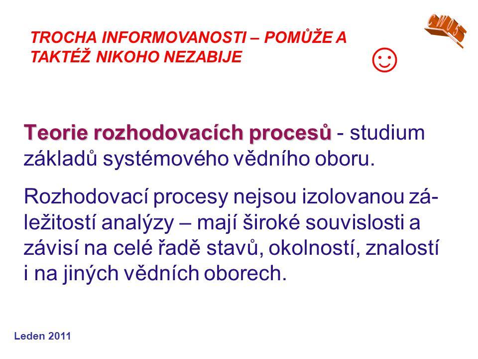 Leden 2011 Teorie rozhodovacích procesů Teorie rozhodovacích procesů - studium základů systémového vědního oboru.