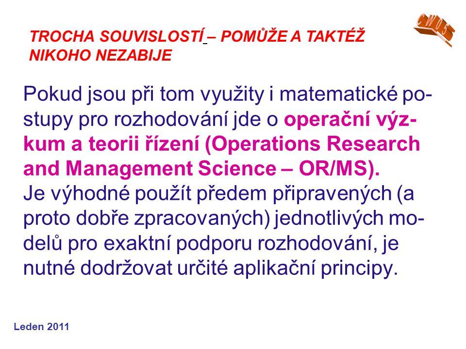 Leden 2011 Pokud jsou při tom využity i matematické po- stupy pro rozhodování jde o operační výz- kum a teorii řízení (Operations Research and Management Science – OR/MS).