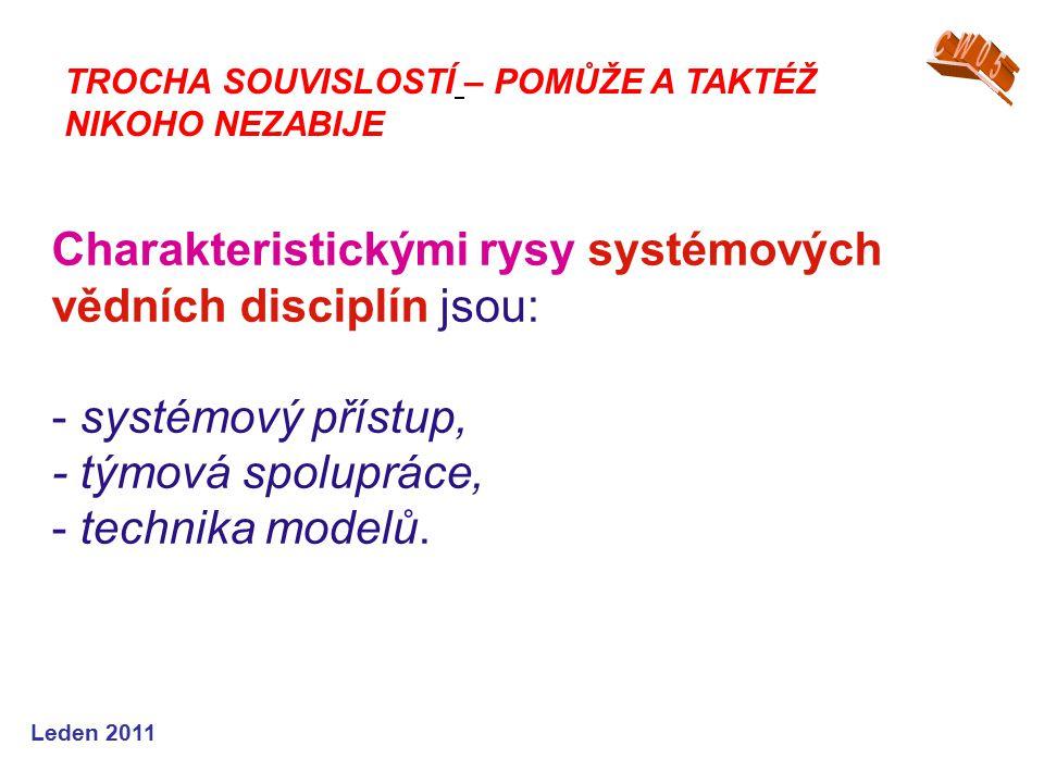 Leden 2011 Charakteristickými rysy systémových vědních disciplín jsou: - systémový přístup, - týmová spolupráce, - technika modelů.