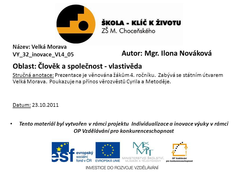Název: Velká Morava VY_32_inovace_VL4_05 Oblast: Člověk a společnost - vlastivěda Stručná anotace: Prezentace je věnována žákům 4.