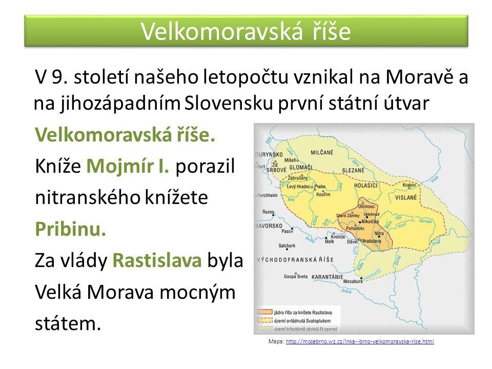 Rozkvět Velké Moravy Kníže Rostislav byl mocný panovník, dobrý politik a válečník, byl vzdělaný.