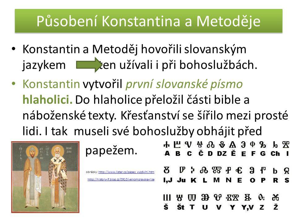 Působení Konstantina a Metoděje Konstantin a Metoděj hovořili slovanským jazykem ten užívali i při bohoslužbách.