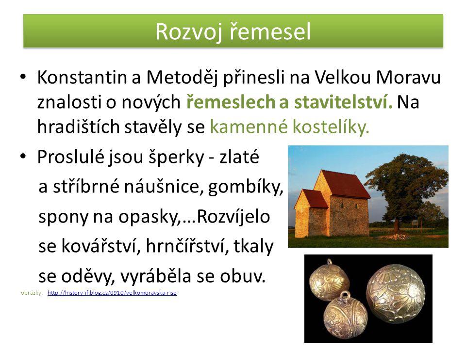 Rozvoj řemesel Konstantin a Metoděj přinesli na Velkou Moravu znalosti o nových řemeslech a stavitelství.