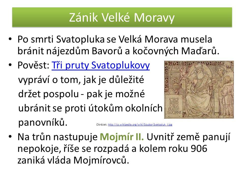 Zánik Velké Moravy Po smrti Svatopluka se Velká Morava musela bránit nájezdům Bavorů a kočovných Maďarů.