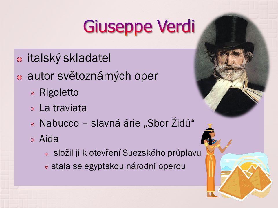 """ italský skladatel  autor světoznámých oper  Rigoletto  La traviata  Nabucco – slavná árie """"Sbor Židů  Aida  složil ji k otevření Suezského průplavu  stala se egyptskou národní operou"""