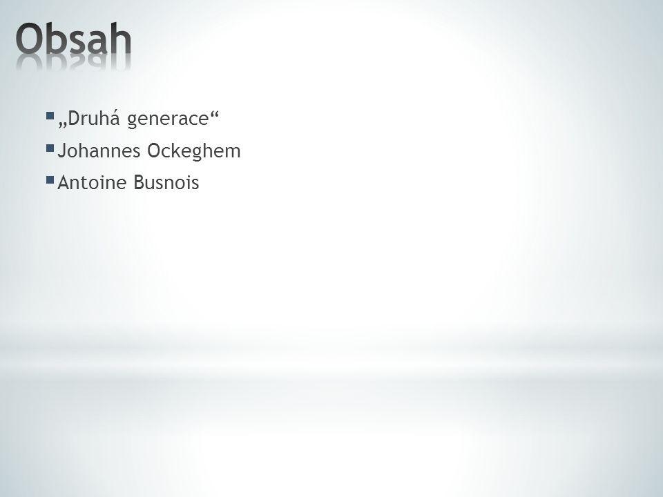 " ""Druhá generace  Johannes Ockeghem  Antoine Busnois"