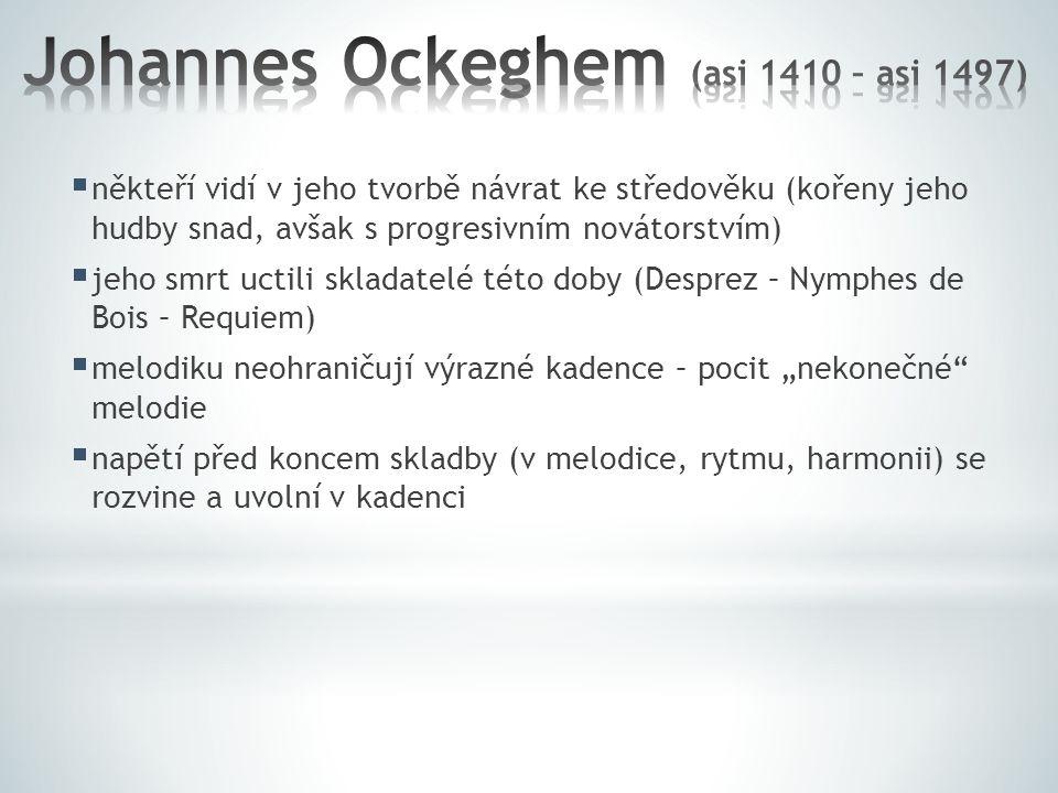 """ někteří vidí v jeho tvorbě návrat ke středověku (kořeny jeho hudby snad, avšak s progresivním novátorstvím)  jeho smrt uctili skladatelé této doby (Desprez – Nymphes de Bois – Requiem)  melodiku neohraničují výrazné kadence – pocit """"nekonečné melodie  napětí před koncem skladby (v melodice, rytmu, harmonii) se rozvine a uvolní v kadenci"""