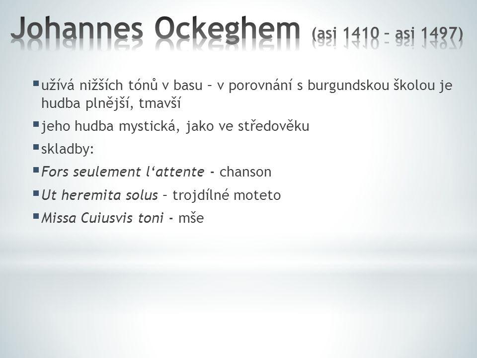  užívá nižších tónů v basu – v porovnání s burgundskou školou je hudba plnější, tmavší  jeho hudba mystická, jako ve středověku  skladby:  Fors seulement l'attente - chanson  Ut heremita solus – trojdílné moteto  Missa Cuiusvis toni - mše