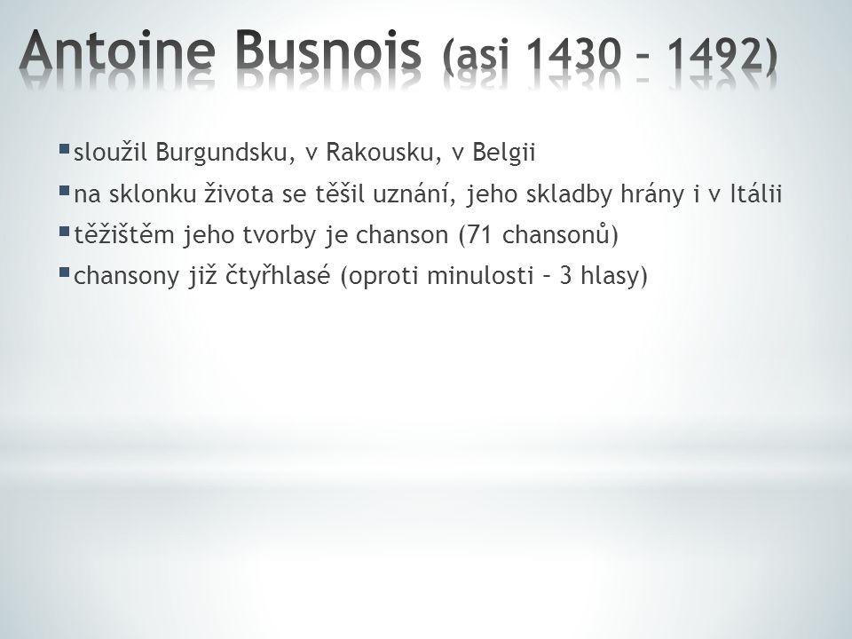  sloužil Burgundsku, v Rakousku, v Belgii  na sklonku života se těšil uznání, jeho skladby hrány i v Itálii  těžištěm jeho tvorby je chanson (71 chansonů)  chansony již čtyřhlasé (oproti minulosti – 3 hlasy)