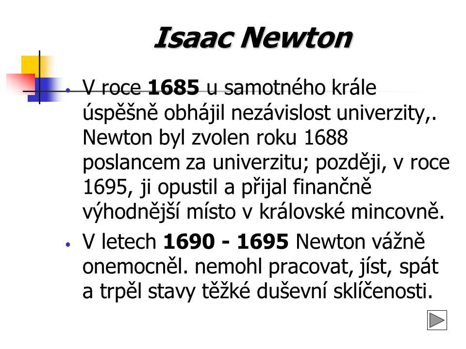 Isaac Newton Závěrem lze říci, že byl prvním fyzikem v historii, který spojoval teoretickou analýzu s kvantitavními výsledky experimentů, čímž dosahoval matematické formulace zákonů a posunoval tak fyzikální zkoumání z oblasti domněnek a hypotéz do oblasti principů.