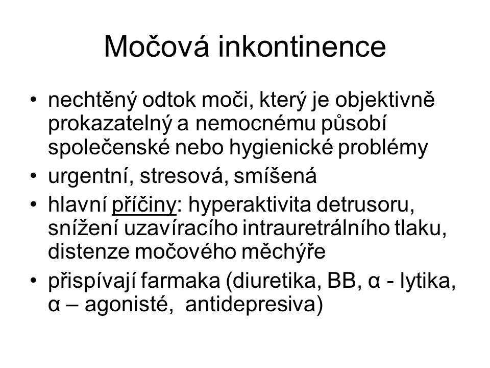 Močová inkontinence nechtěný odtok moči, který je objektivně prokazatelný a nemocnému působí společenské nebo hygienické problémy urgentní, stresová, smíšená hlavní příčiny: hyperaktivita detrusoru, snížení uzavíracího intrauretrálního tlaku, distenze močového měchýře přispívají farmaka (diuretika, BB, α - lytika, α – agonisté, antidepresiva)