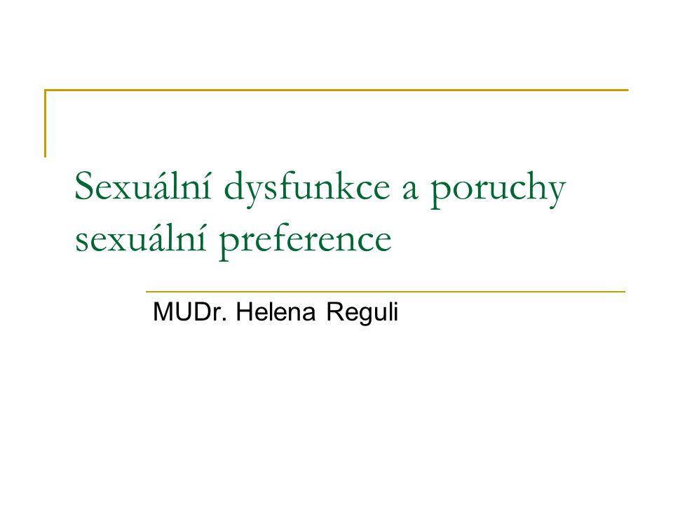 Sexuální dysfunkce a poruchy sexuální preference MUDr. Helena Reguli
