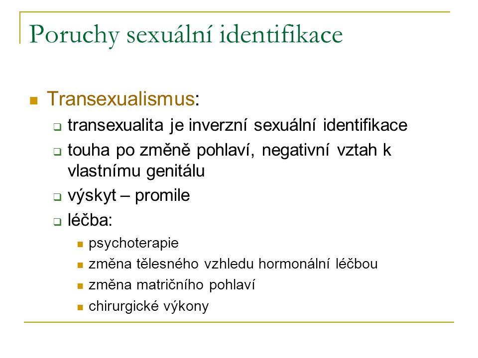 Poruchy sexuální identifikace Transexualismus:  transexualita je inverzní sexuální identifikace  touha po změně pohlaví, negativní vztah k vlastnímu