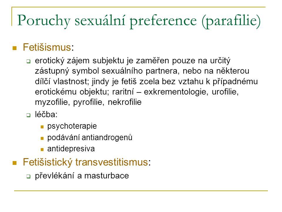 Poruchy sexuální preference (parafilie) Fetišismus:  erotický zájem subjektu je zaměřen pouze na určitý zástupný symbol sexuálního partnera, nebo na
