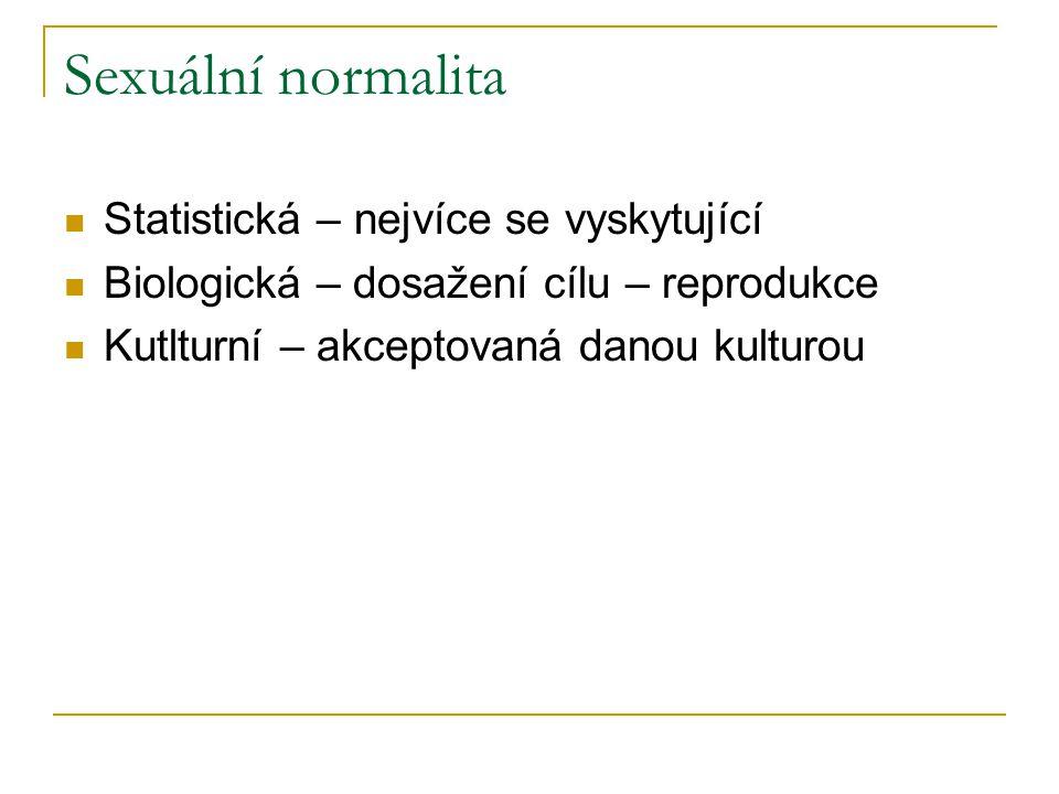 Sexuální normalita Statistická – nejvíce se vyskytující Biologická – dosažení cílu – reprodukce Kutlturní – akceptovaná danou kulturou