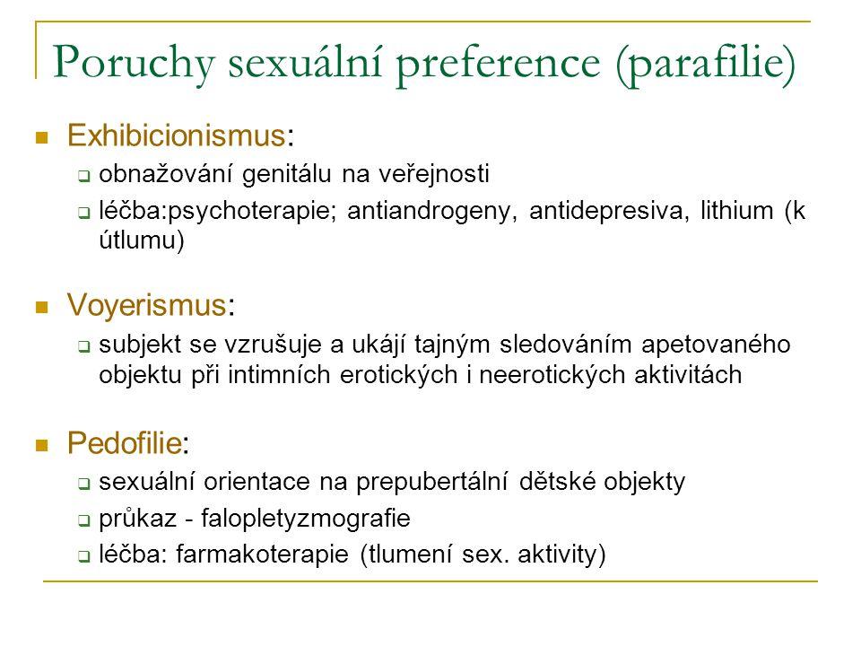 Poruchy sexuální preference (parafilie) Exhibicionismus:  obnažování genitálu na veřejnosti  léčba:psychoterapie; antiandrogeny, antidepresiva, lith