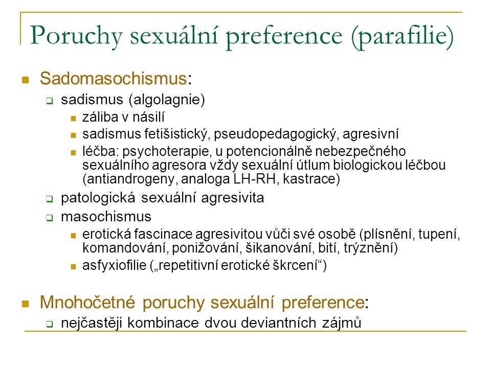 Poruchy sexuální preference (parafilie) Sadomasochismus:  sadismus (algolagnie) záliba v násilí sadismus fetišistický, pseudopedagogický, agresivní l