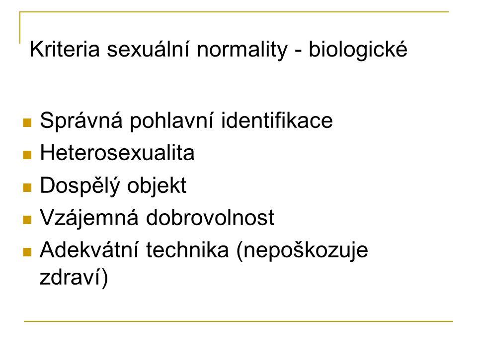Kriteria sexuální normality - biologické Správná pohlavní identifikace Heterosexualita Dospělý objekt Vzájemná dobrovolnost Adekvátní technika (nepošk
