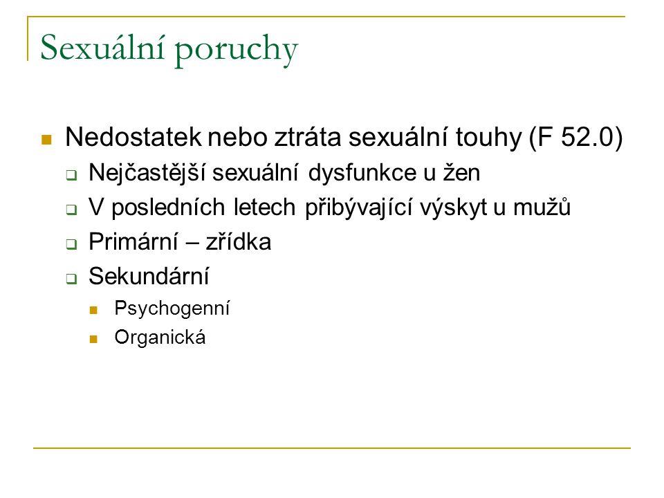 Sexuální poruchy Nedostatek nebo ztráta sexuální touhy (F 52.0)  Nejčastější sexuální dysfunkce u žen  V posledních letech přibývající výskyt u mužů