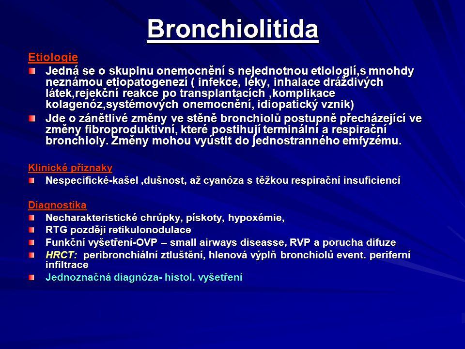 Bronchiolitida Bronchiolitida Etiologie Jedná se o skupinu onemocnění s nejednotnou etiologií,s mnohdy neznámou etiopatogenezí ( infekce, léky, inhala