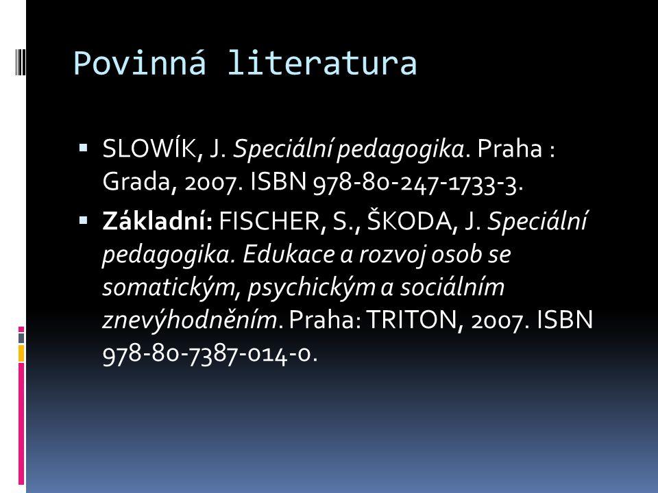 Povinná literatura  SLOWÍK, J. Speciální pedagogika.