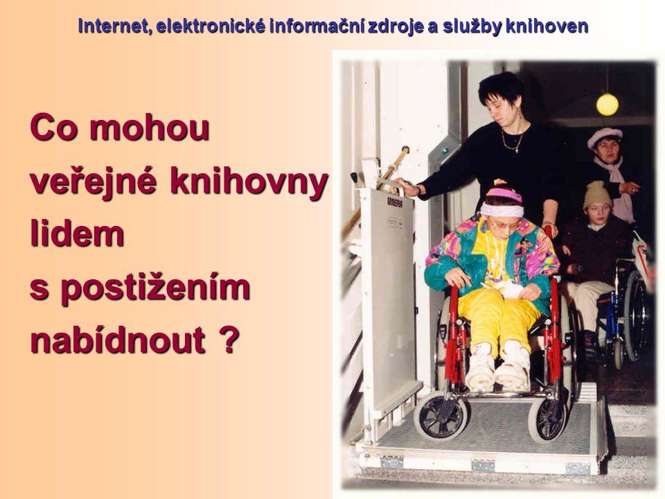 Internet, elektronické informační zdroje a služby knihoven Co mohou veřejné knihovny lidem s postižením nabídnout