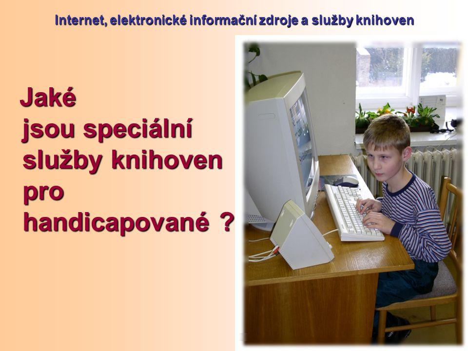 Internet, elektronické informační zdroje a služby knihoven Jaké jsou speciální služby knihoven pro handicapované .