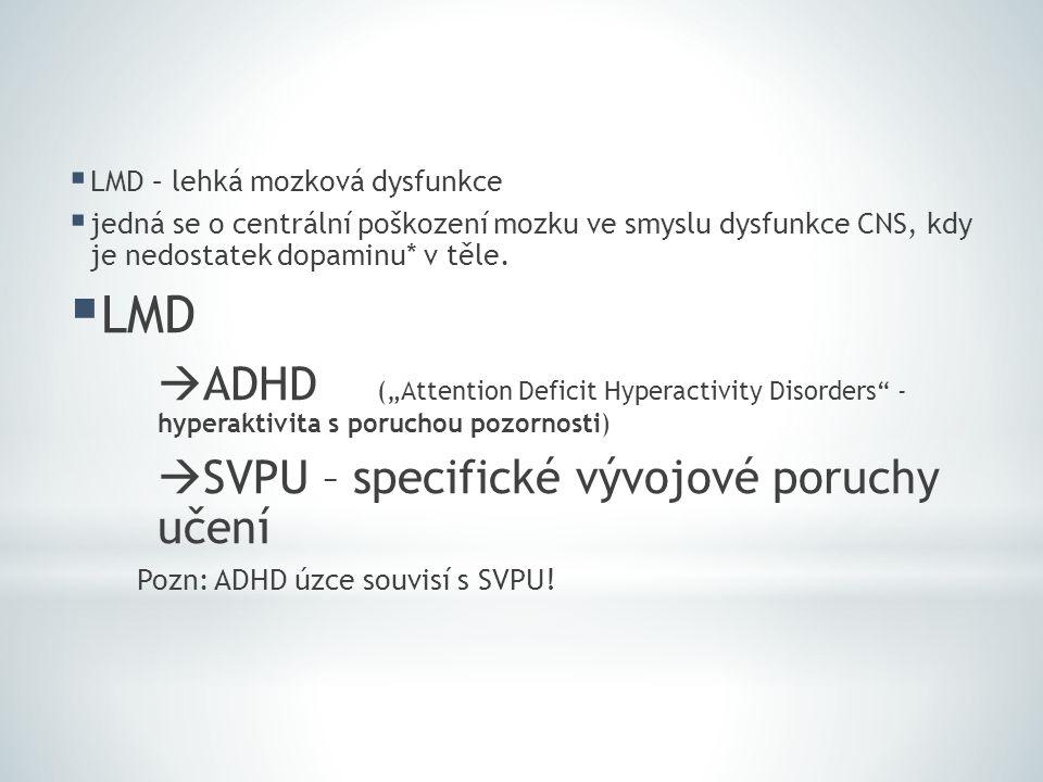 """ LMD – lehká mozková dysfunkce  jedná se o centrální poškození mozku ve smyslu dysfunkce CNS, kdy je nedostatek dopaminu* v těle.  LMD  ADHD (""""Att"""