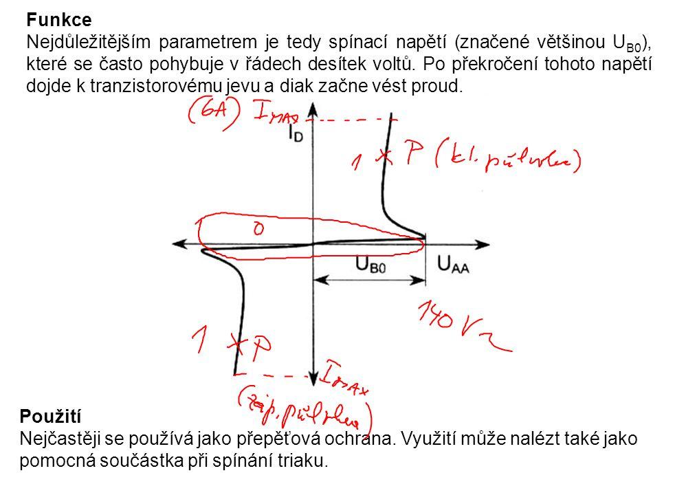 Funkce Nejdůležitějším parametrem je tedy spínací napětí (značené většinou U B0 ), které se často pohybuje v řádech desítek voltů. Po překročení tohot