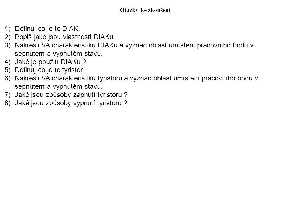 Otázky ke zkoušení 1)Definuj co je to DIAK. 2)Popiš jaké jsou vlastnosti DIAKu. 3)Nakresli VA charakteristiku DIAKu a vyznač oblast umístění pracovníh