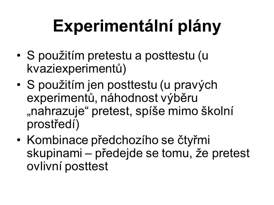 """Experimentální plány S použitím pretestu a posttestu (u kvaziexperimentů) S použitím jen posttestu (u pravých experimentů, náhodnost výběru """"nahrazuje"""