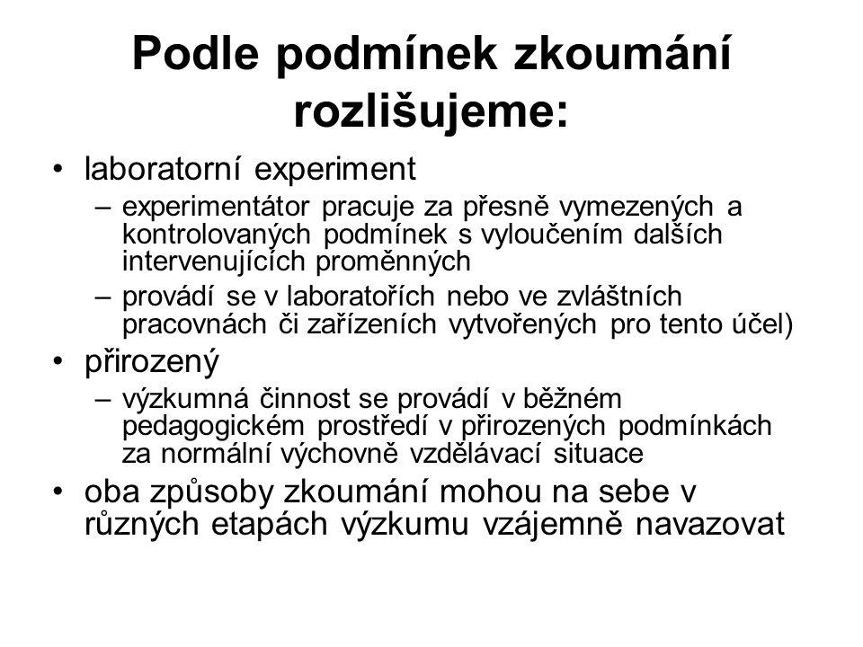 Podle podmínek zkoumání rozlišujeme: laboratorní experiment –experimentátor pracuje za přesně vymezených a kontrolovaných podmínek s vyloučením dalšíc