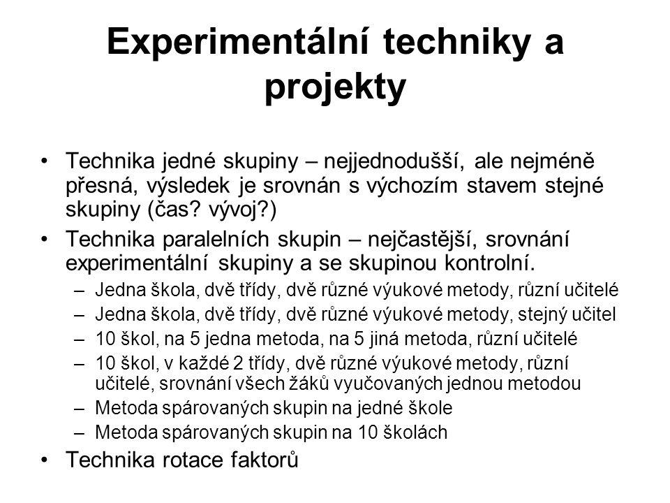Experimentální techniky a projekty Technika jedné skupiny – nejjednodušší, ale nejméně přesná, výsledek je srovnán s výchozím stavem stejné skupiny (č