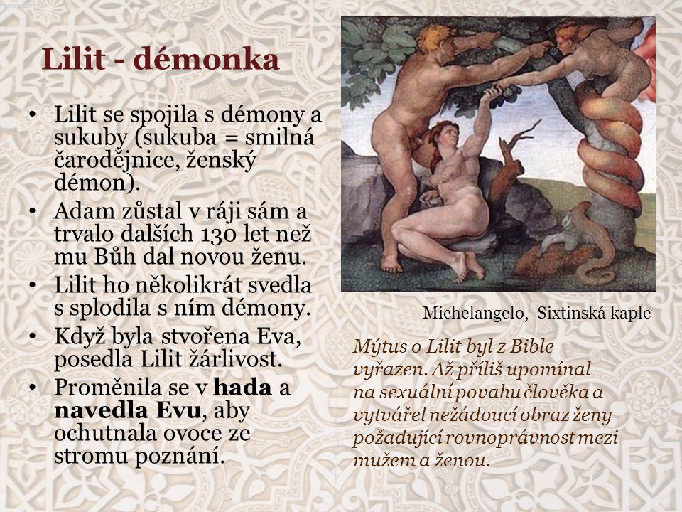 Lilit - démonka Lilit se spojila s démony a sukuby (sukuba = smilná čarodějnice, ženský démon). Adam zůstal v ráji sám a trvalo dalších 130 let než mu