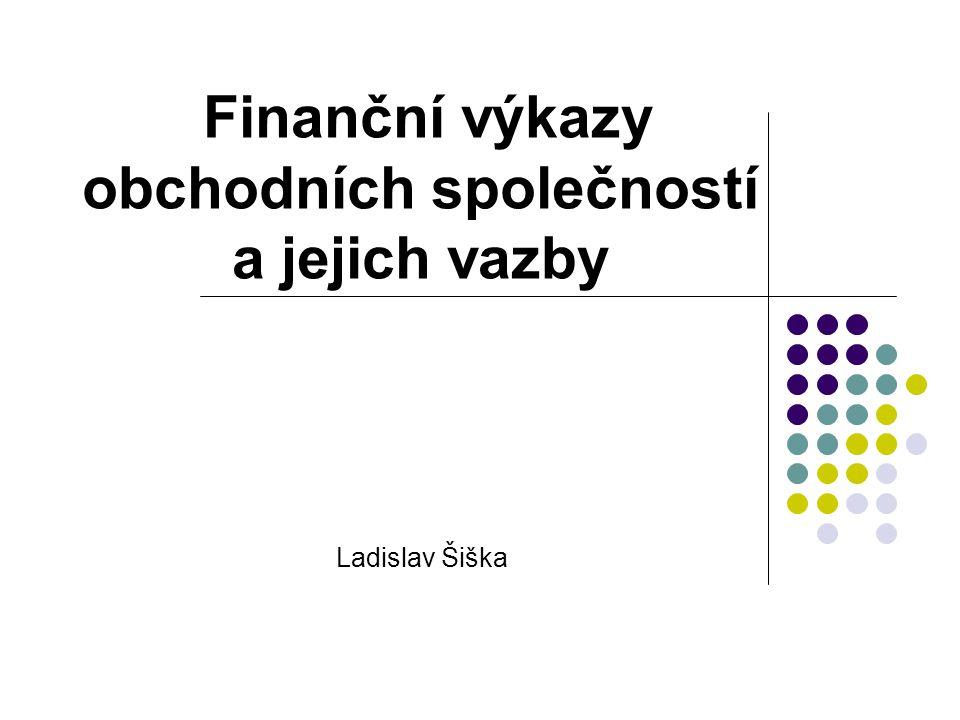 Finanční výkazy obchodních společností a jejich vazby Ladislav Šiška
