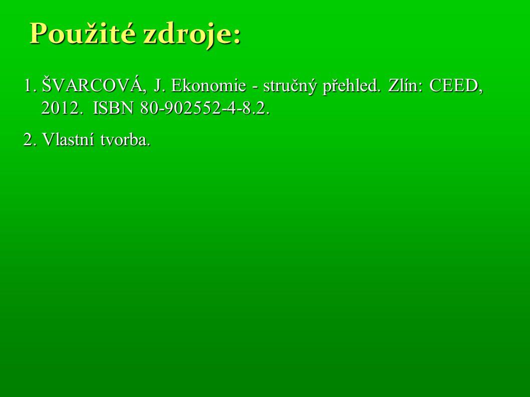 Použité zdroje: 1. ŠVARCOVÁ, J. Ekonomie - stručný přehled.