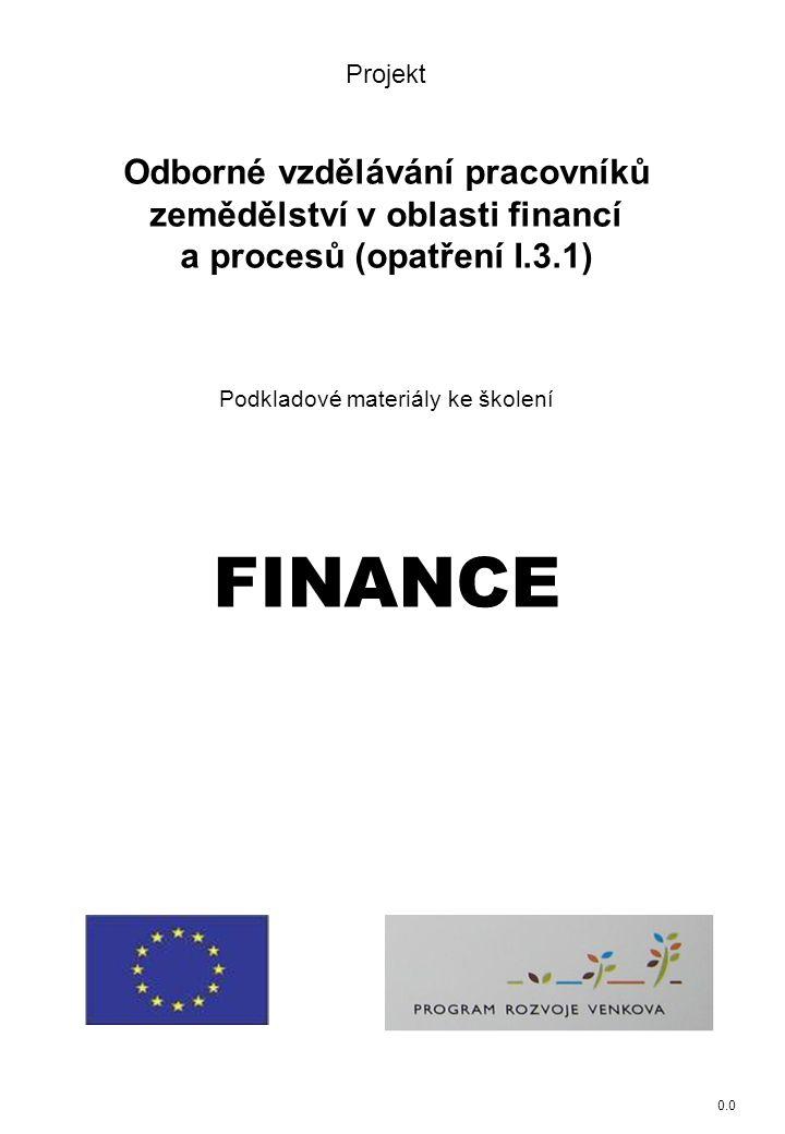 0.0 Projekt Odborné vzdělávání pracovníků zemědělství v oblasti financí a procesů (opatření I.3.1) Podkladové materiály ke školení FINANCE