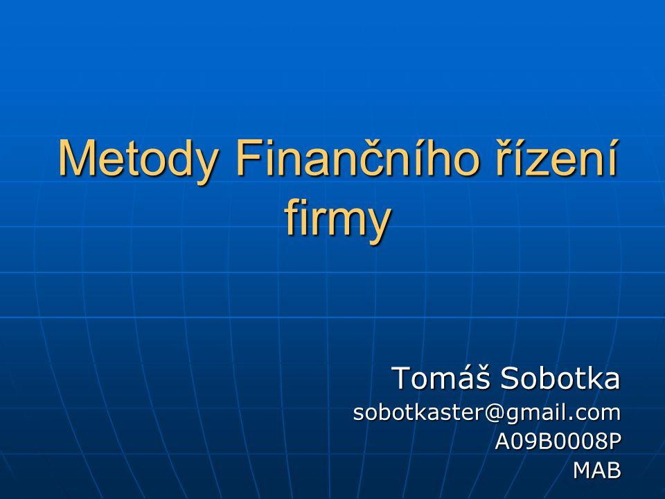 Metody Finančního řízení firmy Tomáš Sobotka sobotkaster@gmail.com A09B0008PMAB