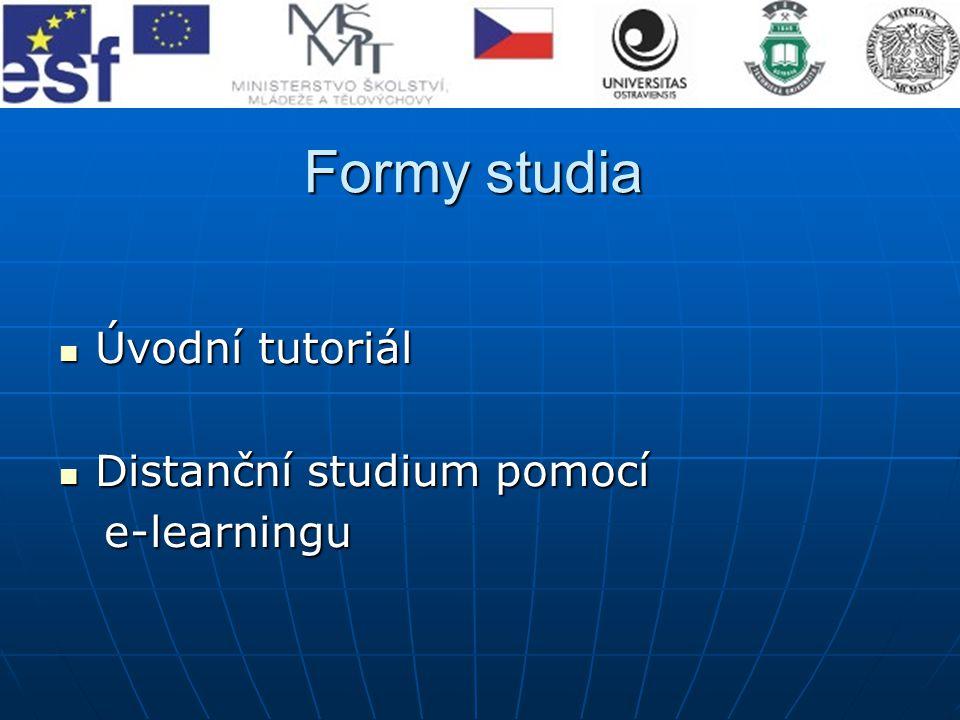 Formy studia Úvodní tutoriál Úvodní tutoriál Distanční studium pomocí Distanční studium pomocí e-learningu e-learningu