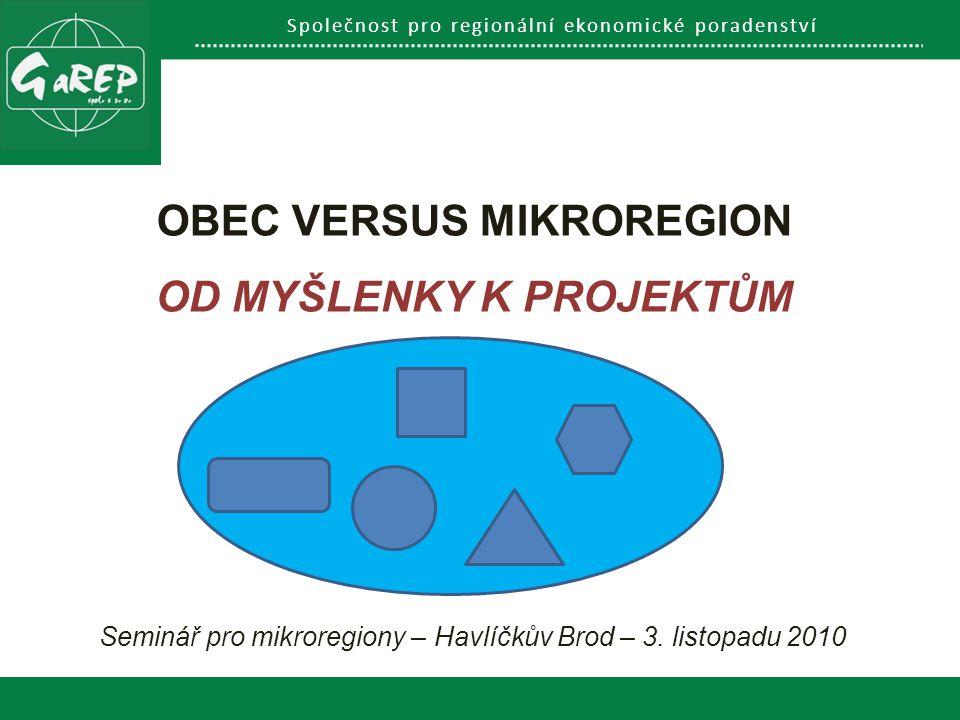 Společnost pro regionální ekonomické poradenství OBEC VERSUS MIKROREGION OD MYŠLENKY K PROJEKTŮM Seminář pro mikroregiony – Havlíčkův Brod – 3.