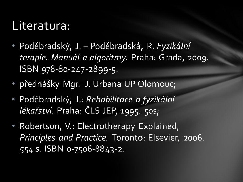 Poděbradský, J. – Poděbradská, R. Fyzikální terapie. Manuál a algoritmy. Praha: Grada, 2009. ISBN 978-80-247-2899-5. přednášky Mgr. J. Urbana UP Olomo