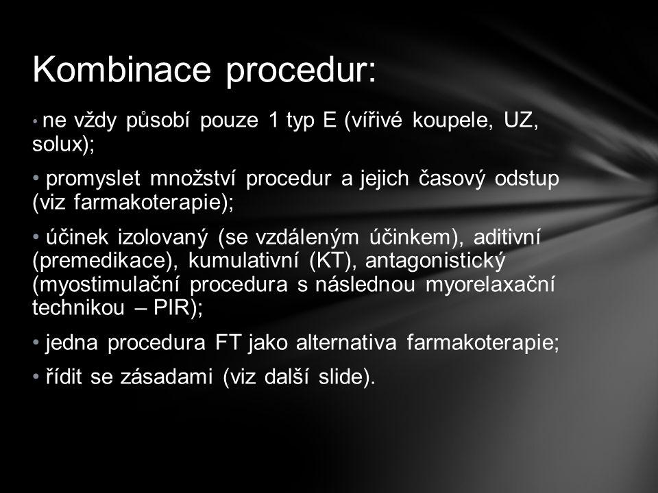 Kombinace procedur: ne vždy působí pouze 1 typ E (vířivé koupele, UZ, solux); promyslet množství procedur a jejich časový odstup (viz farmakoterapie);