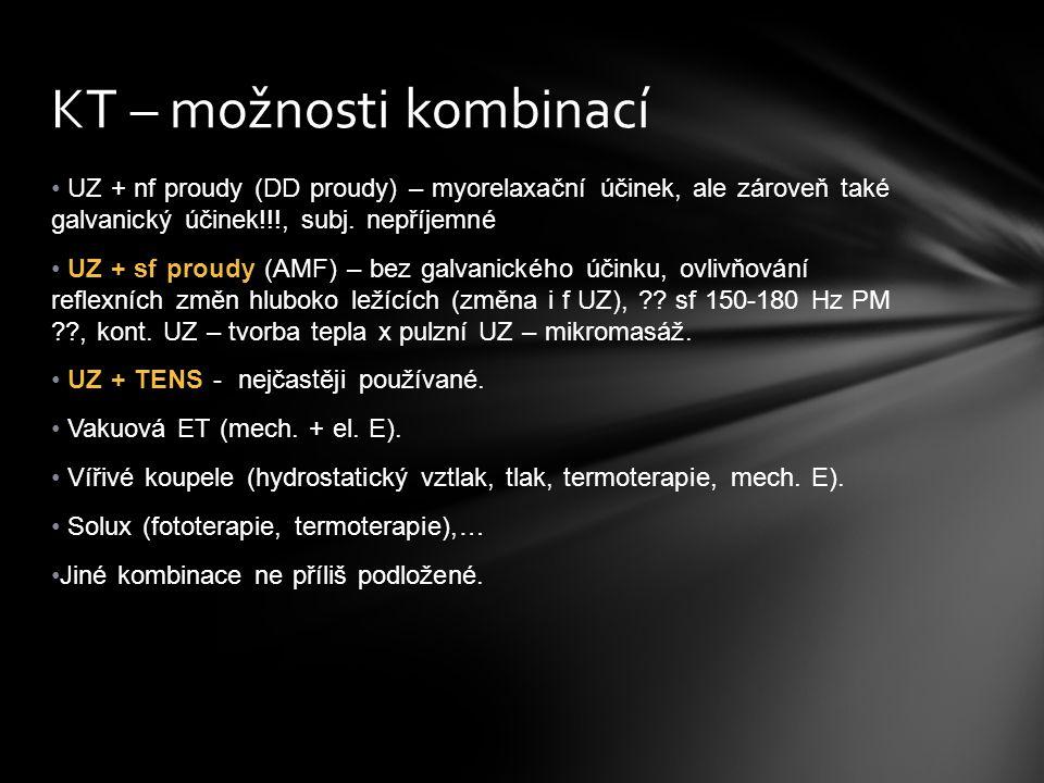 UZ + nf proudy (DD proudy) – myorelaxační účinek, ale zároveň také galvanický účinek!!!, subj. nepříjemné UZ + sf proudy (AMF) – bez galvanického účin