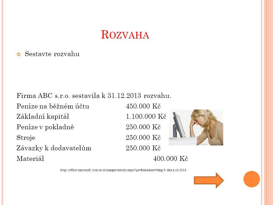 R OZVAHA Sestavte rozvahu Firma ABC s.r.o. sestavila k 31.12.2013 rozvahu.