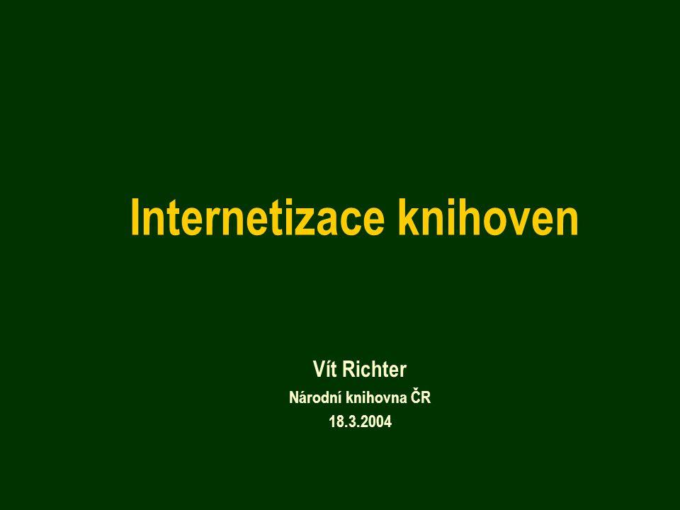 Internetizace knihoven Vít Richter Národní knihovna ČR 18.3.2004