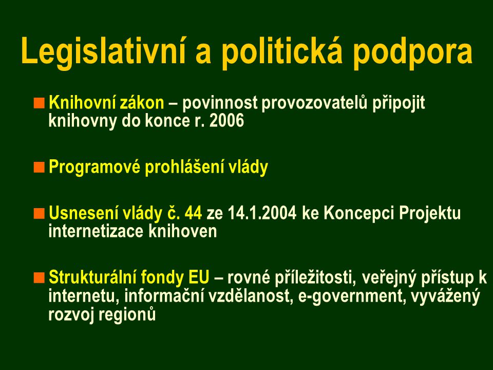 Legislativní a politická podpora  Knihovní zákon – povinnost provozovatelů připojit knihovny do konce r. 2006  Programové prohlášení vlády  Usnesen
