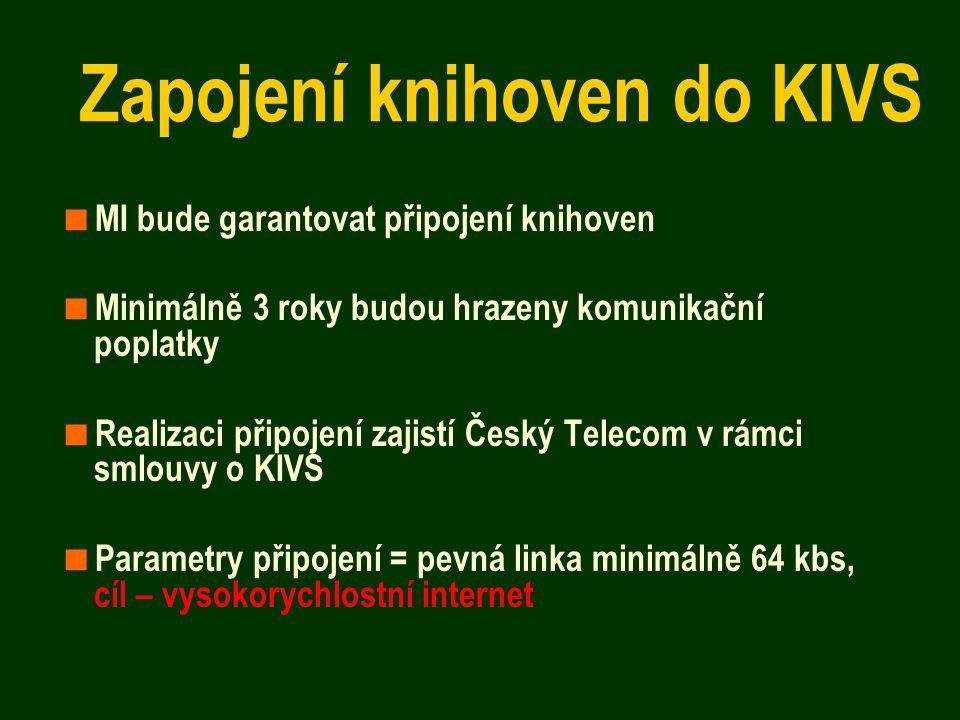 Zapojení knihoven do KIVS  MI bude garantovat připojení knihoven  Minimálně 3 roky budou hrazeny komunikační poplatky  Realizaci připojení zajistí Český Telecom v rámci smlouvy o KIVS  Parametry připojení = pevná linka minimálně 64 kbs, cíl – vysokorychlostní internet