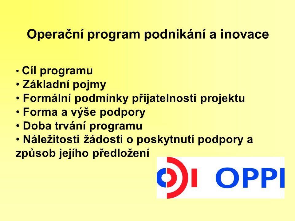 Operační program podnikání a inovace Cíl programu Základní pojmy Formální podmínky přijatelnosti projektu Forma a výše podpory Doba trvání programu Ná