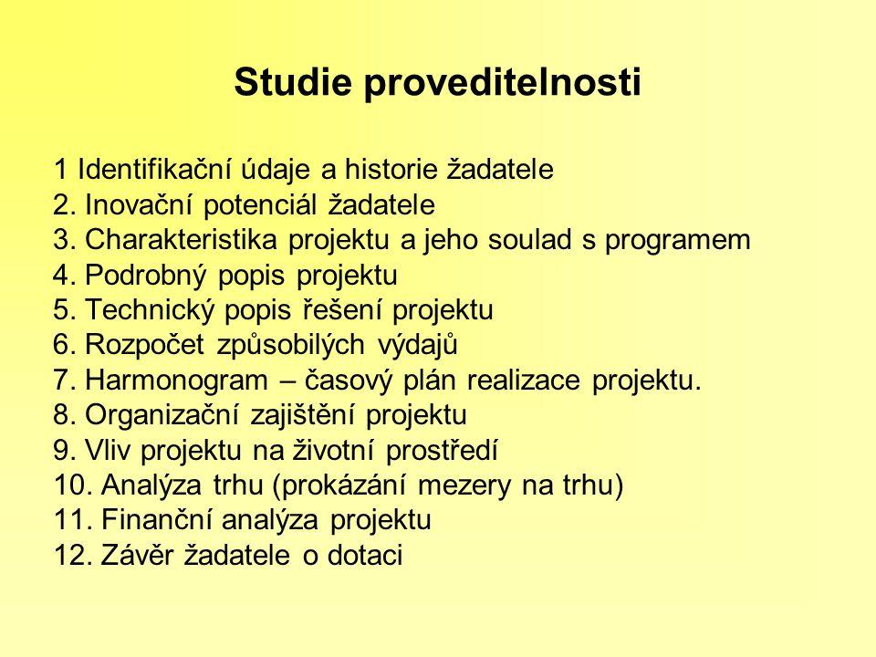 Studie proveditelnosti 1 Identifikační údaje a historie žadatele 2. Inovační potenciál žadatele 3. Charakteristika projektu a jeho soulad s programem